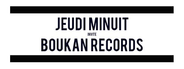 JEUDI MINUIT INVITE BOUKAN RECORDS