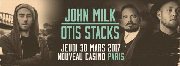 Otis Stacks + John Milk @Paris (30.03.2017) – Nouveau Casino