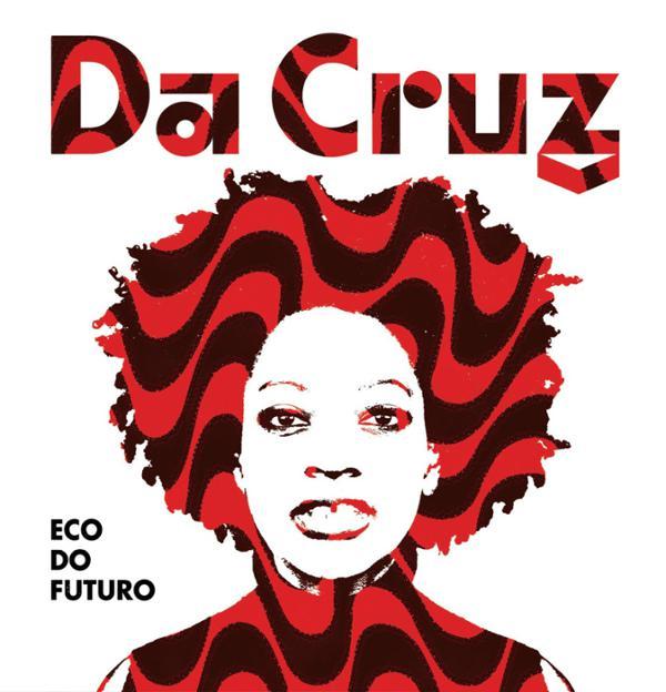 DA CRUZ, concert de sortie d'album « ECO DO FUTURO » & DJ JOHN ARMSTRONG (after show)