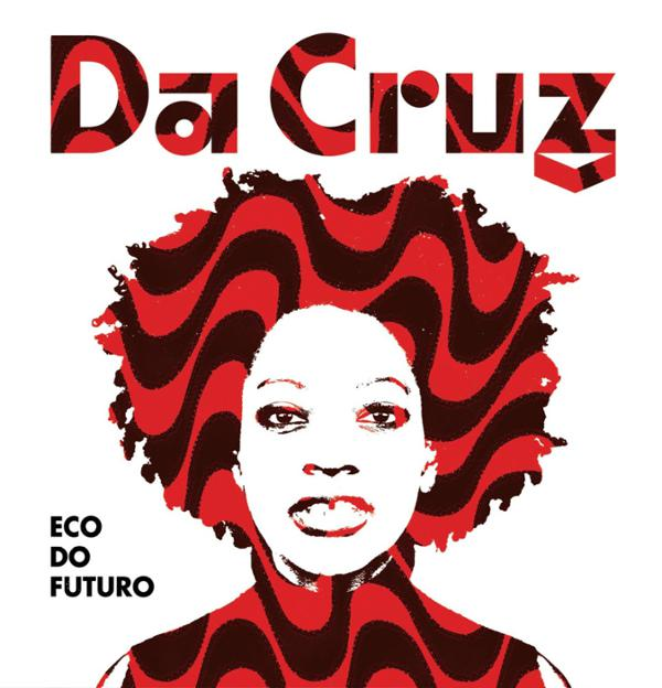 DA CRUZ, concert de sortie d'album « ECO DO FUTURO » & DJ JOHN ARMSTRONG (after show)