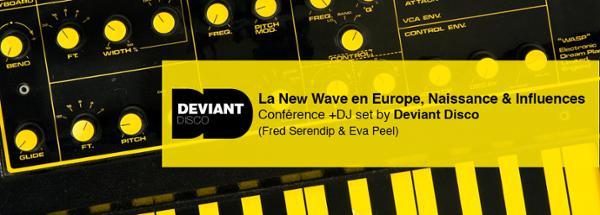 """""""LA NEW WAVE EN EUROPE, NAISSANCE ET INFLUENCES"""" avec Deviant Disco"""