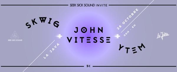 SeekSickSound invite : Skwig / John Vitesse / Ytem