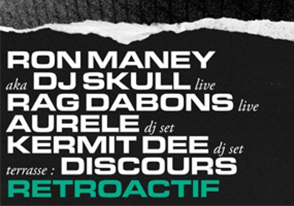Retroactif W/ : Ron Maney aka Dj Skull / Rag Dabons LIVE