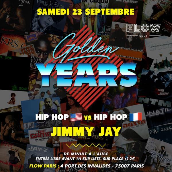 Golden Years w/ JIMMY JAY. Spéciale Hip Hop 90's/00's Us VS Fr. Samedi 23 septembre au FLOW.
