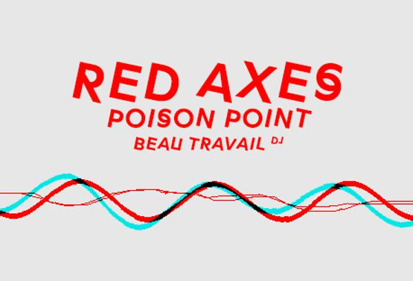 Red Axes • Poison Point • Beau Travail DJ