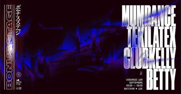 Bonus Stage w/ Mumdance, Teki Latex, Clubkelly & Betty