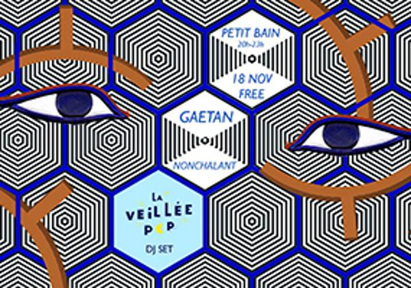 LA VEILLÉE POP / GAÉTAN NONCHALANT + LVP DJ SET