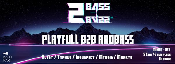 BASS 2 BASS Ouverture ! Arobass B2B Playfull / Typhus and more