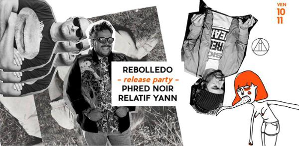 Rebolledo (release party) + Phred Noir + Relatif Yann