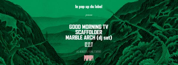 Good Morning TV + Scaffolder + Marble Arch (DJ Set) @ Popup!