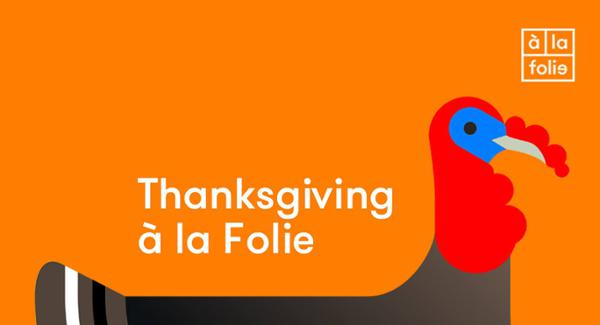 Happy Thanksgiving A la Folie !