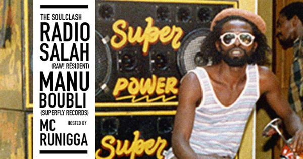 THE SOULCLASH : RADIO SALAH VS MANU BOUBLI + GUEST : MC RUNIGGA