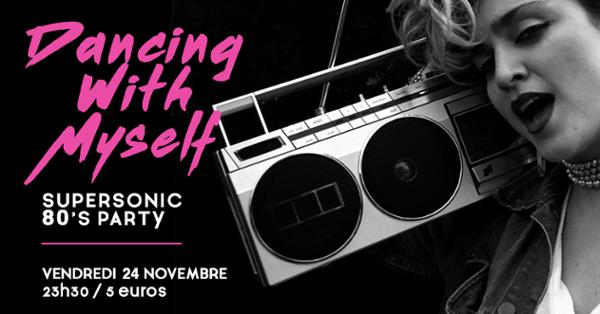 Dancing With Myself - Supersonic 80's Party