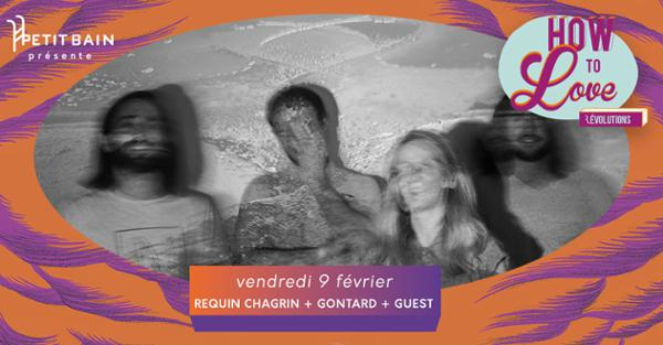 DÉPLACÉ AU GIBUS // How to Love : Requin Chagrin, Gontard, Pion