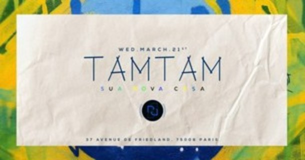 Wednesday march 21th, TAM TAM