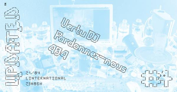 Updated_04 w/ Pardonnez-nous, VERTV DJ & 404 live