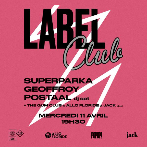 LABEL CLUB : Superparka / Geoffroy / Postaal (DJ set)