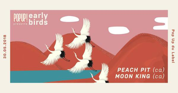 Early Bird #1 : Peach Pit + Moon King / 30.05.18 / Popup!