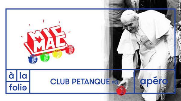 Club pétanque #3 w/ Mic mac