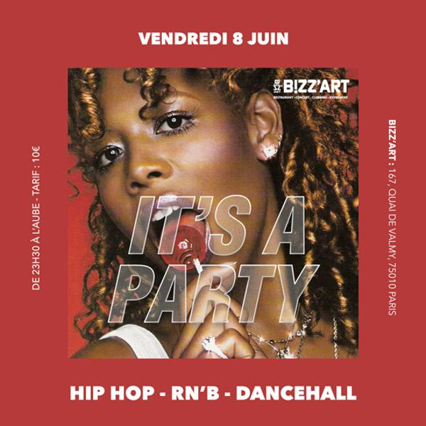 IT'S A PARTY. Hip Hop - RNB - Dancehall . Vendredi 8 juin au BIZZ'ART.