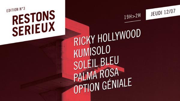 Festival Restons Sérieux / 12 Juillet 2018 / Ricky Hollywood • kumisolo • Soleil Bleu • Palma Rosa • Option Geniale