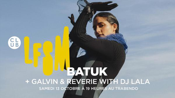 LFSM : BATUK + RÊVERIE + GAVLYN + DJ LALA + ENKRYPT  & SURPRISES !