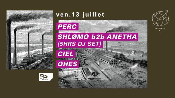 Concrete : Perc, Shlømo b2b Anetha, Ciel, Ohes