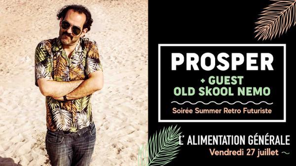 Prosper + guest Old Skool Nemo // L'Alimentation Générale
