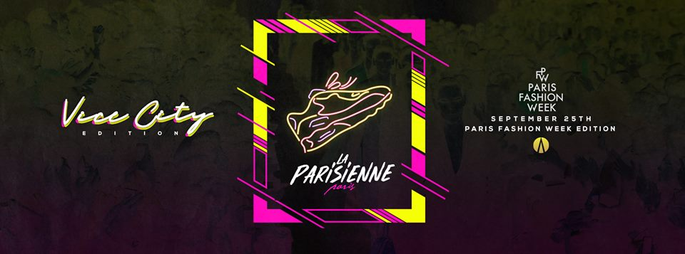 La Parisienne X Vice City Edition X Tuesday 25th Sep x PFW18