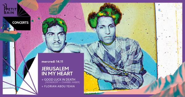 Jerusalem In My Heart + Good Luck In Death + Florian Abou Yehia