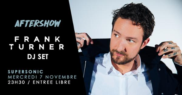 Frank Turner DJ set / Aftershow / Entrée gratuite