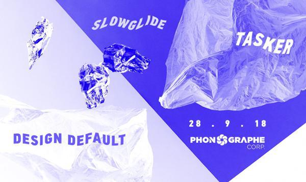 Phonographe Corp présente Tasker, Slowglide & Design Default