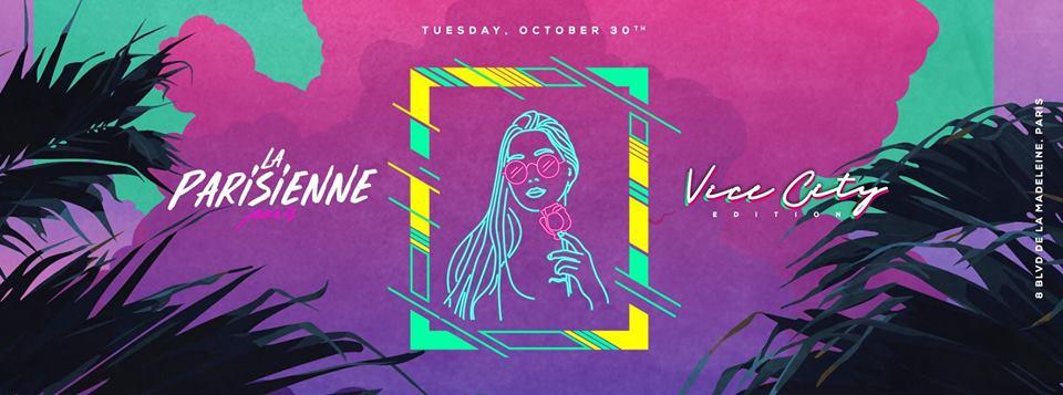 La Parisienne X Vice City Edition X Tuesday 30th Oct