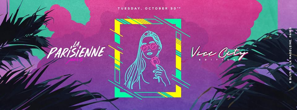 La Parisienne X Vice City Edition X Tuesday 30th Oct