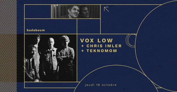 Vox Low, Chris Imler & Teknomom au Badaboum