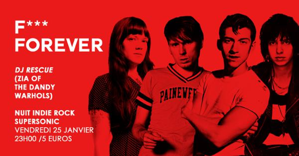 F*** FOREVER : Nuit indierock avec Dj Rescue, Zia of The Dandy Warhols