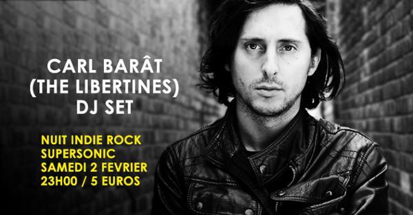 Carl Barât (The Libertines) DJ Set / Nuit Indie rock Supersonic