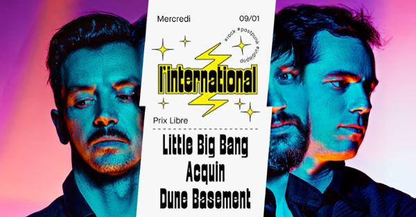 Little Big Bang  Acquin  Dune Basement à L'International