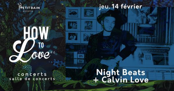 HOW TO LOVE #6 : NIGHT BEATS + CALVIN LOVE