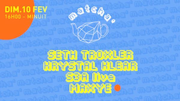 Matcha': Seth Troxler, Krystal Klear, S3A (Live), Maxye