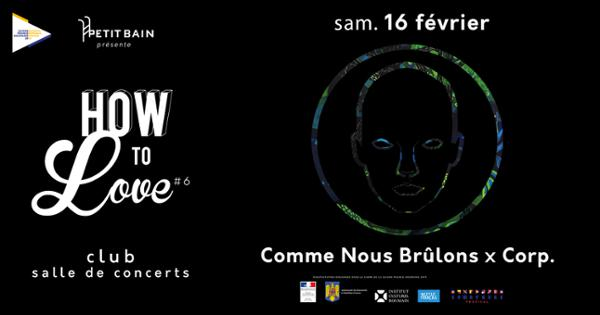 HOW TO LOVE #6 : COMME NOUS BRULONS X CORP.