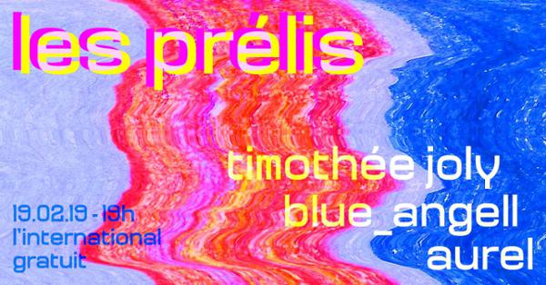 Les prélis : Aurel • blue_angell • Timothée Joly // Free