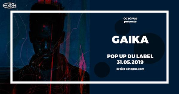 Gaika :: 31.05.19 :: Le Pop up du Label :: öctöpus