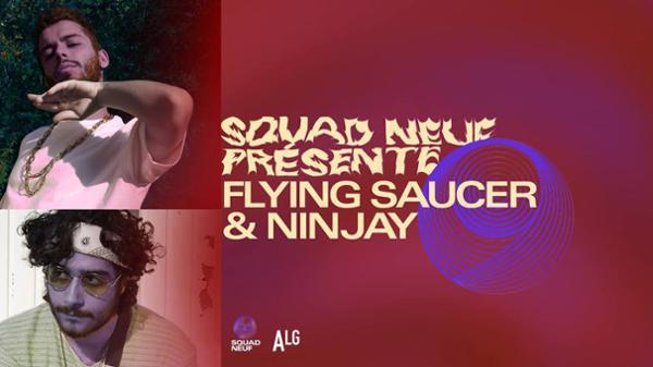 Squad Neuf présente : Ninjay + Flying Saucer à l'ALG