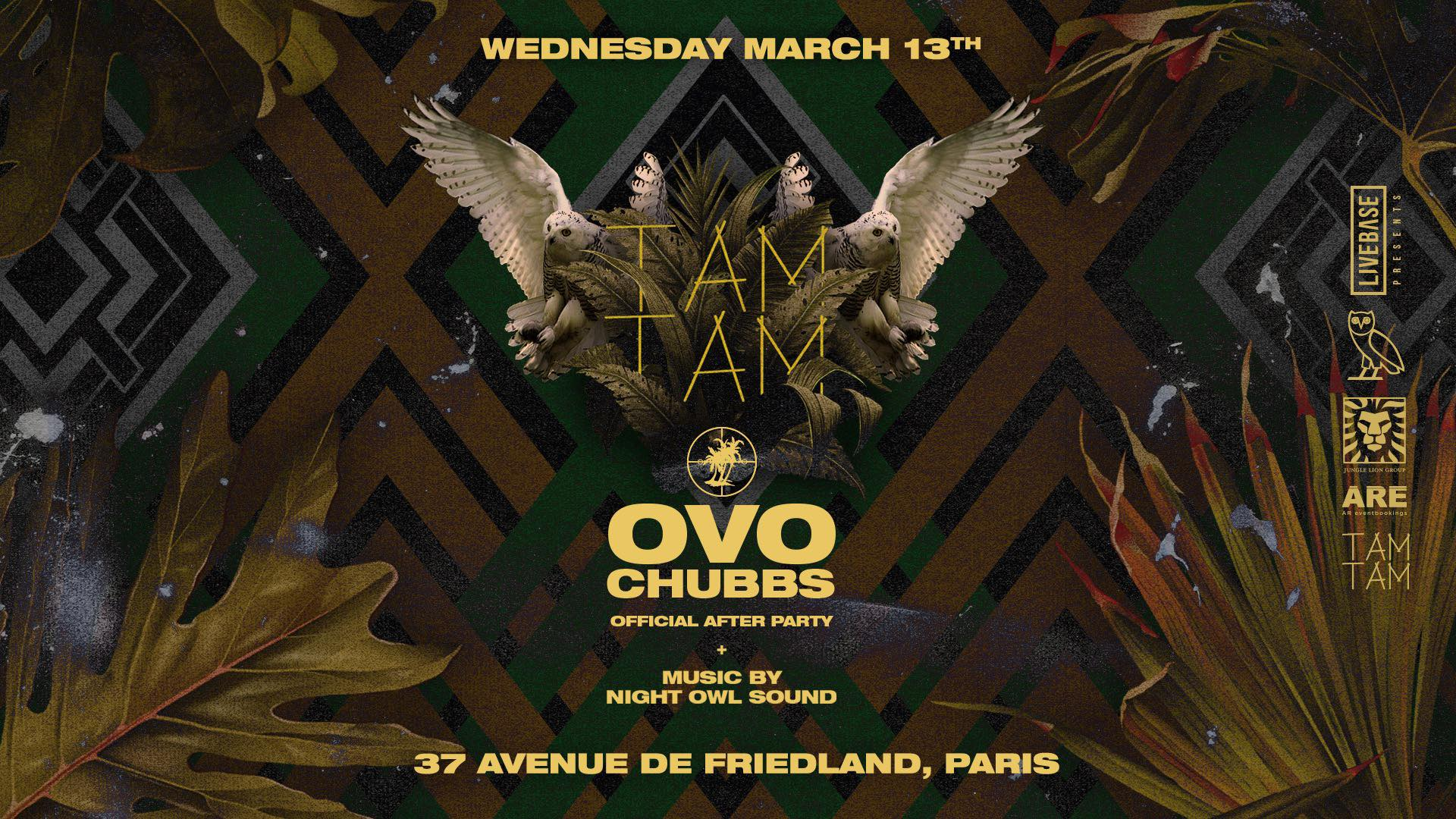 "Mercredi 13/03 x TAM TAM ""OVO Chubbs"" AFTER PARTY x BOUM BOUM"