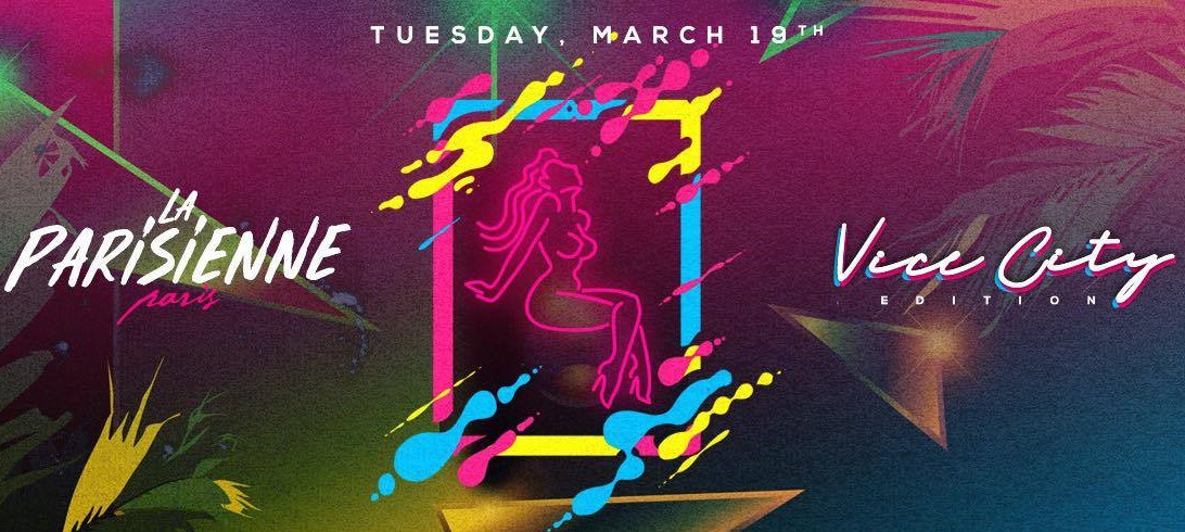 La Parisienne X Vice City Edition X Tuesday, March 19th