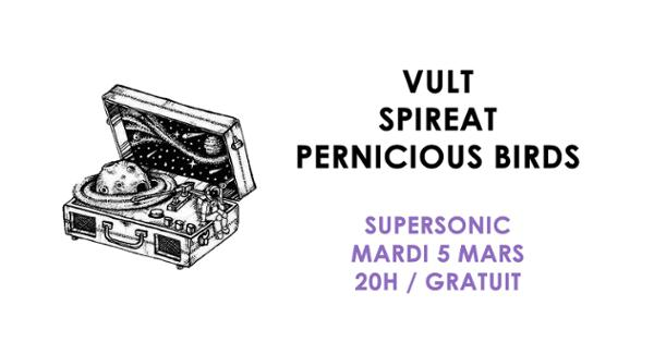 Vult • Spireat • Pernicious Birds / Supersonic (Free entry)