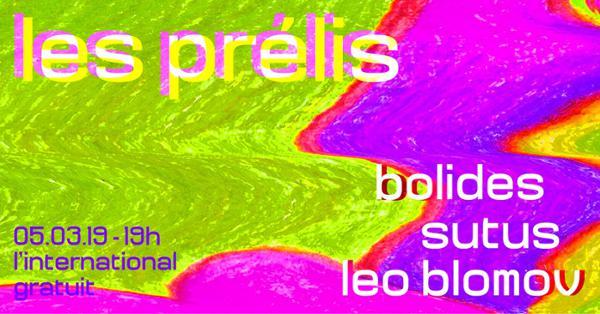 les prélis : Bolides • Sutus • Leo Blomov // Free