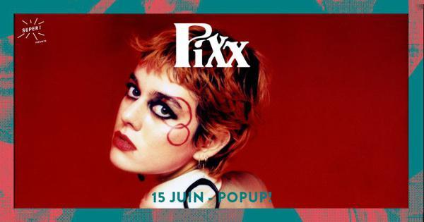 Super! — Pixx le 15 juin au Popup!