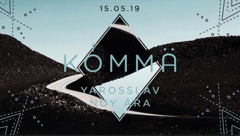 KÖMMA w/ Yarosslav & Noy Ära
